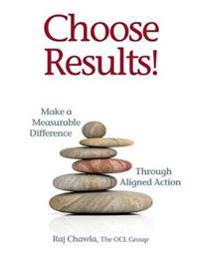 Choose Results! Make a Measurable Difference Through Aligned Action