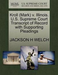 Kroll (Mark) V. Illinois. U.S. Supreme Court Transcript of Record with Supporting Pleadings