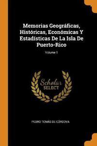 Memorias Geogr ficas, Hist ricas, Econ micas Y Estad sticas de la Isla de Puerto-Rico; Volume 1