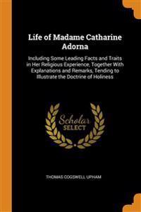 LIFE OF MADAME CATHARINE ADORNA: INCLUDI