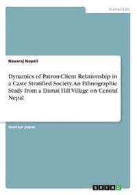 Dynamics of Patron-Client Relationship in a Caste Stratified Society. An Ethnographic Study from a Damai Hill Village on Central Nepal