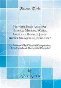 Hunyadi János Aperient Natural Mineral Water, from the Hunyadi Janos Bitter Salzquelle, Buda-Pest: An Account of Its Chemical Composition, Physiologic