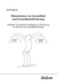Dimensionen Von Gesundheit Und Gesundheitsf rderung. Subjektive Gesundheitsvorstellungen ALS Orientierung F r Die Praxis Der Gesundheitsf rderung