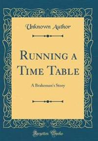 Running a Time Table: A Brakeman's Story (Classic Reprint)