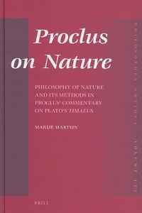 Proclus on Nature: Philosophy of Nature and Its Methods in Proclus' Commentary on Plato's Timaeus