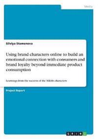 Using brand characters online to build an emotional connection with consumers and brand loyalty beyond immediate product consumption