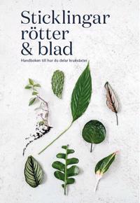 Sticklingar, rötter & blad : handbok för att dela krukväxter