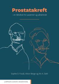 Prostatakreft : en håndbok for pasienter og pårørende - Sophie D. Fosså, Viktor Berge, Alv A. Dahl   Inprintwriters.org