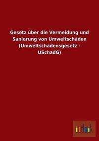 Gesetz Uber Die Vermeidung Und Sanierung Von Umweltschaden (Umweltschadensgesetz - Uschadg)