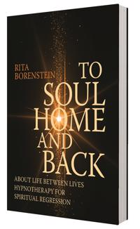 To soul home and back : about life between lives hypnotheraphy for spiriual regression