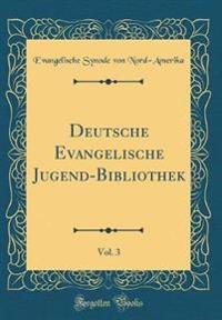 Deutsche Evangelische Jugend-Bibliothek, Vol. 3 (Classic Reprint)