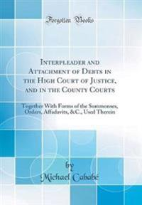 Interpleader and Attachment of Debts in the High Court of Justice, and in the County Courts