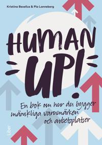 Human up! : en bok om hur du bygger mänskliga varumärken och arbetsplatser - Kristina Bexelius, Pia Lanneberg | Laserbodysculptingpittsburgh.com