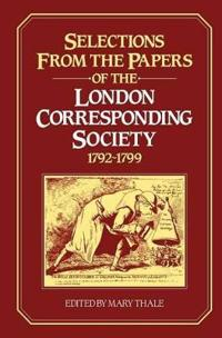 Selections from the Papers of the London Corresponding Society, 1792-1799