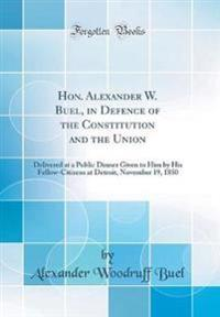 Hon. Alexander W. Buel, in Defence of the Constitution and the Union: Delivered at a Public Dinner Given to Him by His Fellow-Citizens at Detroit, Nov
