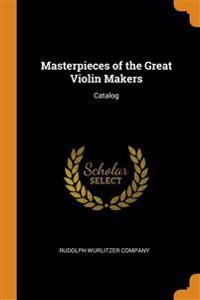 Masterpieces of the Great Violin Makers