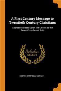 A FIRST CENTURY MESSAGE TO TWENTIETH CEN