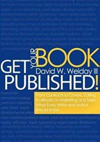 Get Your Book Published!: From Contracts to Covers, Editing to eBooks, Marketing and Sales: What Every Writer and Author Should Know