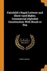 Fairchild's Rapid Letterer and Show-Card Maker, Commercial Alphabet Construction with Brush or Pen