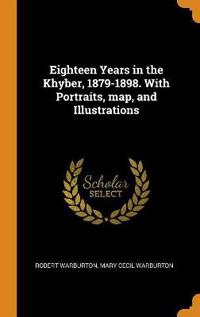 Eighteen Years in the Khyber, 1879-1898. with Portraits, Map, and Illustrations