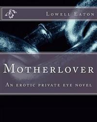 Motherlover: An Erotic Private Eye Novel