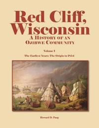 Red Cliff, Wisconsin, Volume 1: A History of an Ojibwe Community
