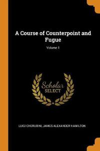 A Course of Counterpoint and Fugue; Volume 1