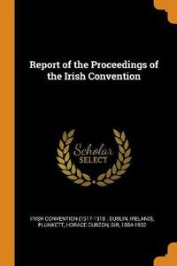 Report of the Proceedings of the Irish Convention