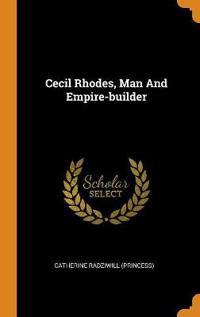 Cecil Rhodes, Man And Empire-builder