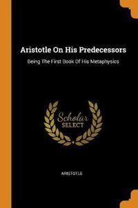 Aristotle on His Predecessors