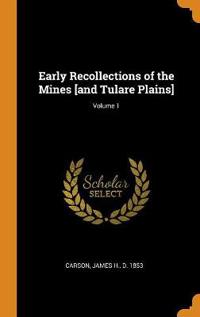 Early Recollections of the Mines [and Tulare Plains]; Volume 1