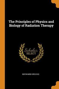 The Principles of Physics and Biology of Radiation Therapy