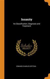 INSANITY: ITS CLASSIFICATION, DIAGNOSIS