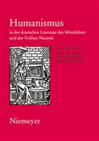 Humanismus in Der Deutschen Literatur Des Mittelalters Und Der Frühen Neuzeit
