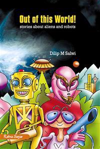Out of This World!: Stories about Aliens and Robots