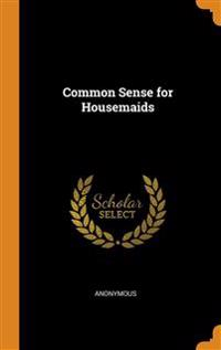 COMMON SENSE FOR HOUSEMAIDS