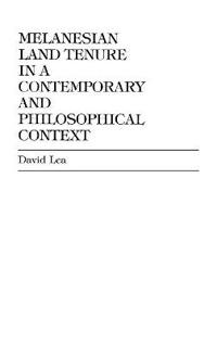 Melanesian Land Tenure in a Contemporary and Philosophical Context