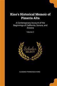 KINO'S HISTORICAL MEMOIR OF PIMER A ALTA