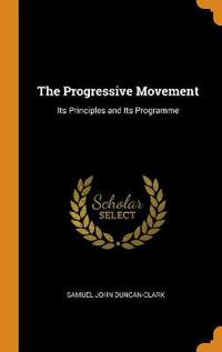 THE PROGRESSIVE MOVEMENT: ITS PRINCIPLES