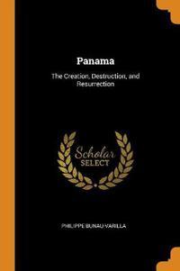 PANAMA: THE CREATION, DESTRUCTION, AND R
