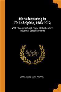MANUFACTURING IN PHILADELPHIA, 1683-1912