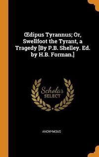 Oedipus Tyrannus; Or, Swellfoot the Tyrant, a Tragedy [by P.B. Shelley. Ed. by H.B. Forman.]