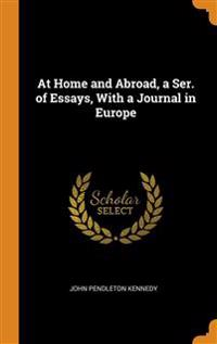 AT HOME AND ABROAD, A SER. OF ESSAYS, WI