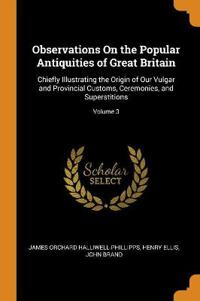 Observations on the Popular Antiquities of Great Britain