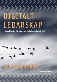 Digitalt ledarskap : utveckla din förmåga att  leda i en digital värld