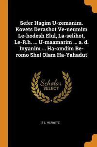 Sefer Hagim U-Zemanim. Kovets Derashot Ve-Neumim Le-Hodesh Elul, La-Selihot, Le-R.H. ... U-Maamarim ... A. D. Inyanim ... Ha-Omdim Be-Romo Shel Olam Ha-Yahadut