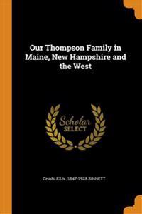 OUR THOMPSON FAMILY IN MAINE, NEW HAMPSH