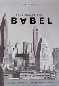 Solnedgång över Babel : strövtåg i en metafysisk ruin