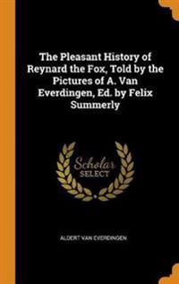 The Pleasant History of Reynard the Fox, Told by the Pictures of A. Van Everdingen, Ed. by Felix Summerly