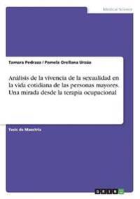 Análisis de la vivencia de la sexualidad en la vida cotidiana de las personas mayores. Una mirada desde la terapia ocupacional
